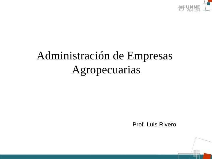 Administración de Empresas  Agropecuarias Prof. Luis Rivero