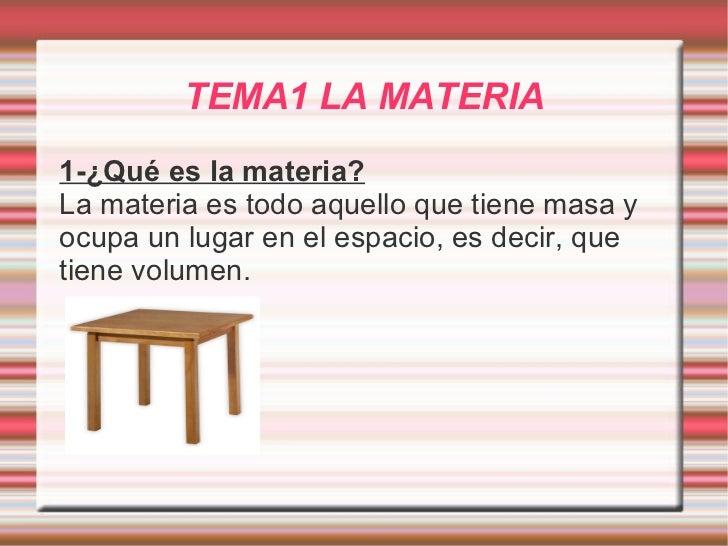 TEMA1 LA MATERIA <ul><li>1-¿Qué es la materia?