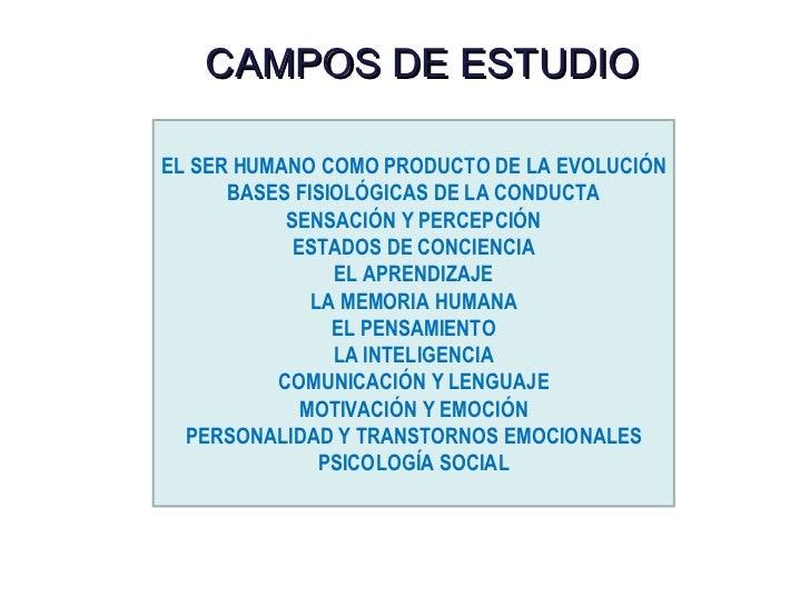 CAMPOS DE ESTUDIO EL SER HUMANO COMO PRODUCTO DE LA EVOLUCIÓN BASES FISIOLÓGICAS DE LA CONDUCTA SENSACIÓN Y PERCEPCIÓN EST...