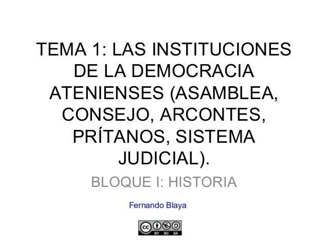 TEMA 1: LAS INSTITUCIONES DE LA DEMOCRACIA ATENIENSES (ASAMBLEA, CONSEJO, ARCONTES, PRÍTANOS, SISTEMA JUDICIAL). BLOQUE I:...