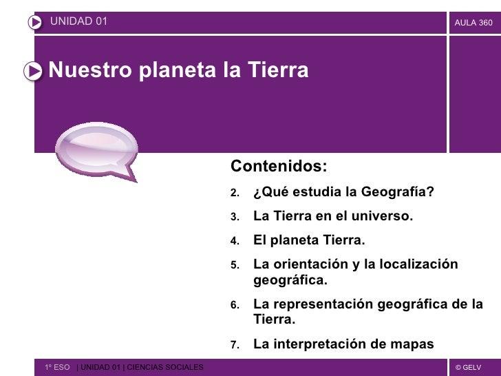 Nuestro planeta la Tierra <ul><li>Contenidos: </li></ul><ul><li>¿Qué estudia la Geografía? </li></ul><ul><li>La Tierra en ...