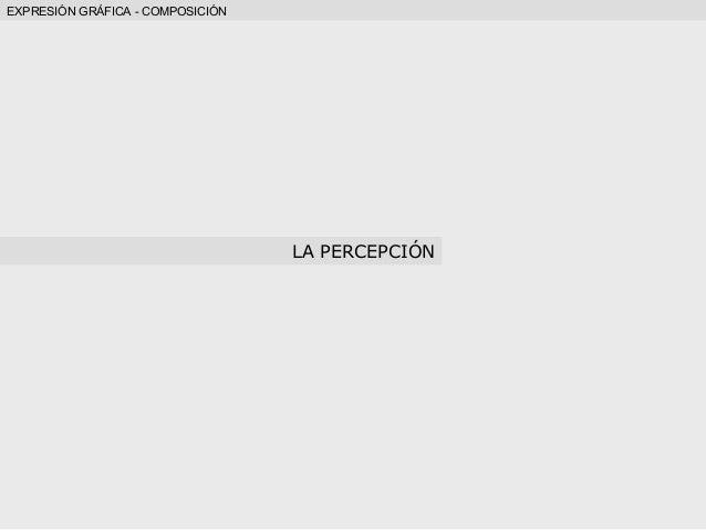 EXPRESIÓN GRÁFICA - COMPOSICIÓN LA PERCEPCIÓN