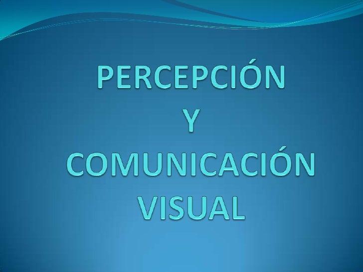 PERCEPCIÓN YCOMUNICACIÓN VISUAL<br />