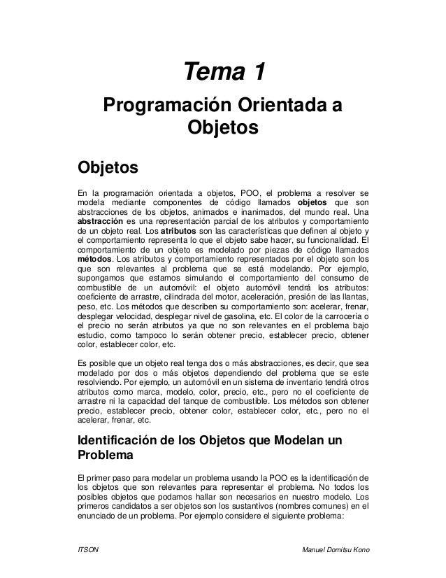ITSON Manuel Domitsu Kono Tema 1 Programación Orientada a Objetos Objetos En la programación orientada a objetos, POO, el ...