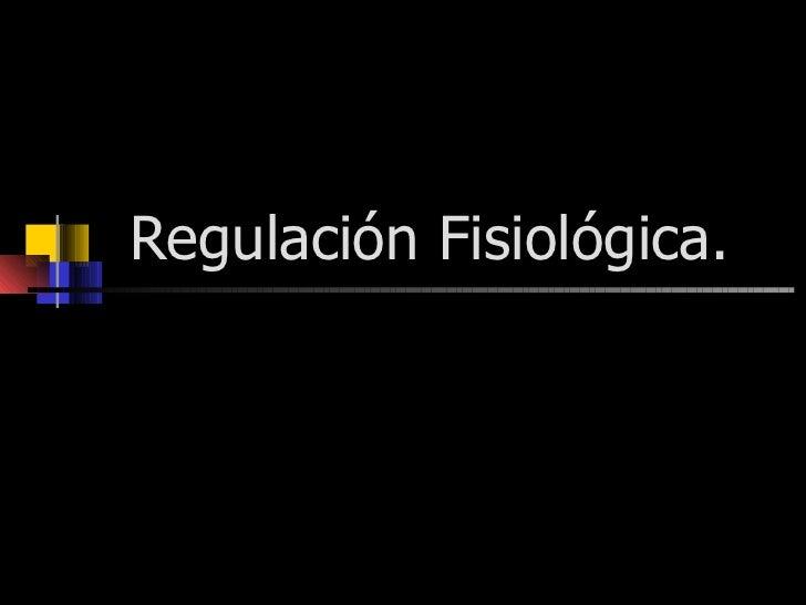 Regulación Fisiológica.