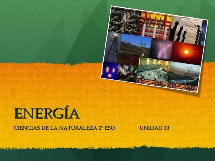 ENERGÍA CIENCIAS DE LA NATURALEZA 2º ESO  UNIDAD 10