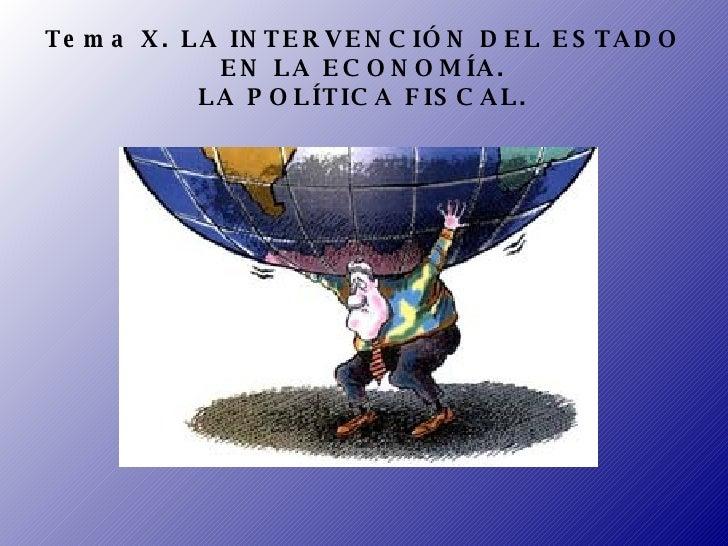 Tema X. LA INTERVENCIÓN DEL ESTADO EN LA ECONOMÍA. LA POLÍTICA FISCAL.