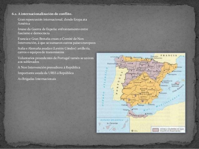 6.2. A internacionalización do conflito.- Gran repercusión internacional, dende Eropa ataAmérica- Imaxe da Guerra de Españ...