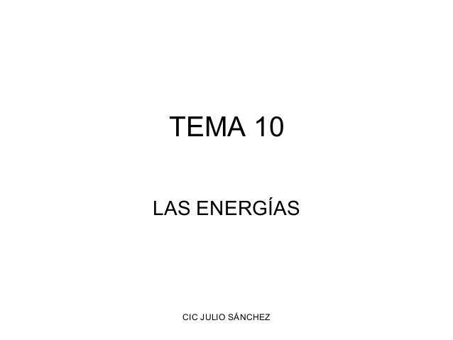 TEMA 10 LAS ENERGÍAS  CIC JULIO SÁNCHEZ