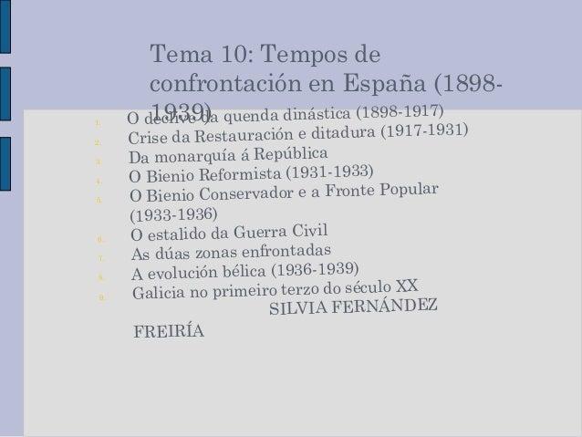 Tema 10: Tempos de confrontación en España (1898- 1939)1. O declive da quenda dinástica (1898-1917) 2. Crise da Restauraci...