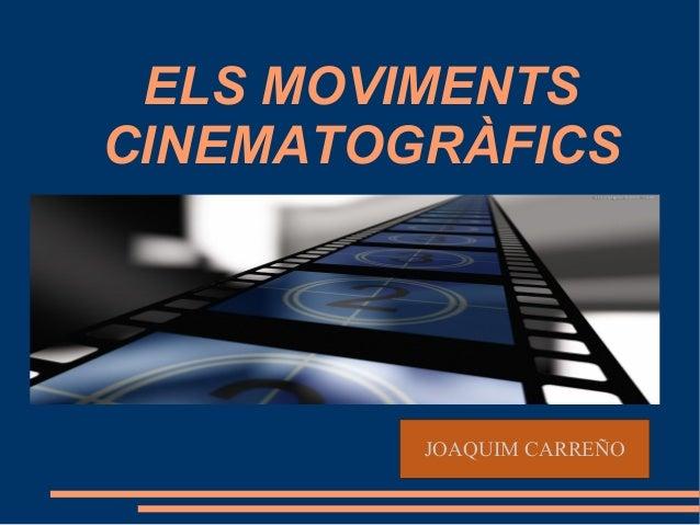 ELS MOVIMENTS CINEMATOGRÀFICS JOAQUIM CARREÑO