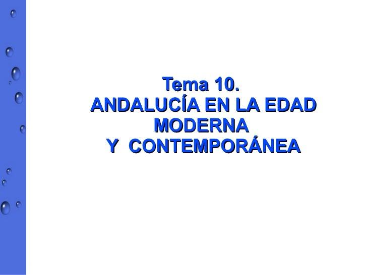 Tema 10.ANDALUCÍA EN LA EDAD     MODERNA Y CONTEMPORÁNEA