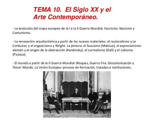 TEMA 10. El Siglo XX y el Arte Contemporáneo. ‐ La evolución del mapa europeo de la I a la II Guerra Mundial. Fascismo. Na...