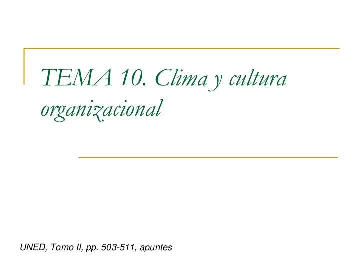 TEMA 10. Clima y cultura organizacional <br />UNED, Tomo II, pp. 503-511, apuntes<br />