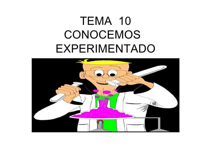 TEMA  10 CONOCEMOS  EXPERIMENTADO