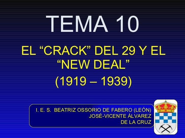 """TEMA 10 EL """"CRACK"""" DEL 29 Y EL """"NEW DEAL"""" (1919 – 1939) I. E. S.  BEATRIZ OSSORIO DE FABERO (LEÓN) JOSÉ-VICENTE ÁLVAREZ DE..."""