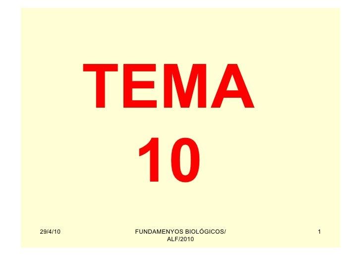 TEMA            10 29/4/10    FUNDAMENYOS BIOLÓGICOS/   1                   ALF/2010