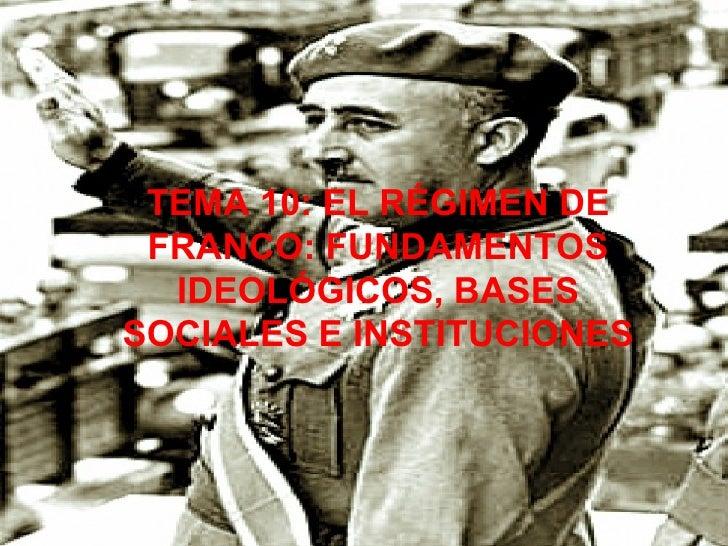 TEMA 10: EL RÉGIMEN DE FRANCO: FUNDAMENTOS IDEOLÓGICOS, BASES SOCIALES E INSTITUCIONES