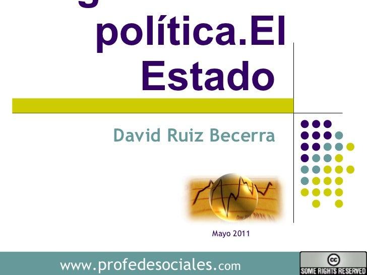 La organización política.El Estado  David Ruiz Becerra  www .profedesociales. com Mayo 2011