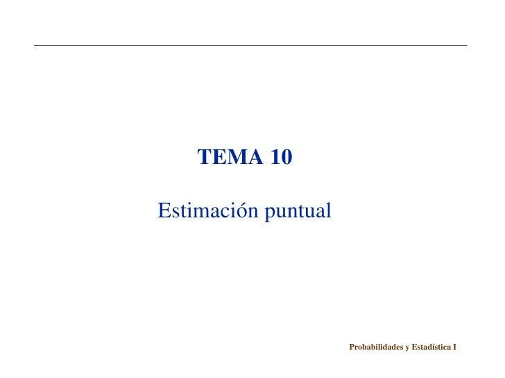 TEMA 10Estimación puntual                     Probabilidades y Estadística I