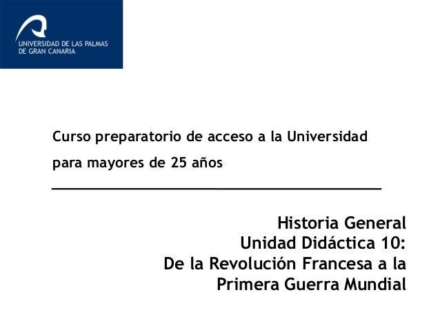 Curso preparatorio de acceso a la Universidad para mayores de 25 años Historia General Unidad Didáctica 10: De la Revoluci...