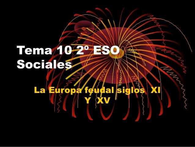 Tema 10 2º ESO Sociales La Europa feudal siglos XI Y XV