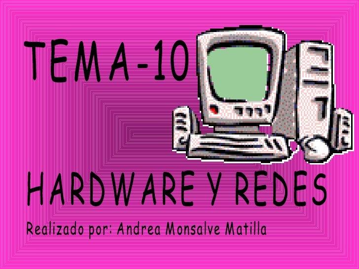 TEMA-10 HARDWARE Y REDES Realizado por: Andrea Monsalve Matilla