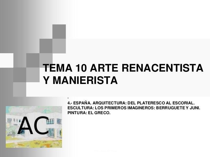 TEMA 10 ARTE RENACENTISTAY MANIERISTA   .   4.- ESPAÑA. ARQUITECTURA: DEL PLATERESCO AL ESCORIAL.   ESCULTURA: LOS PRIMERO...
