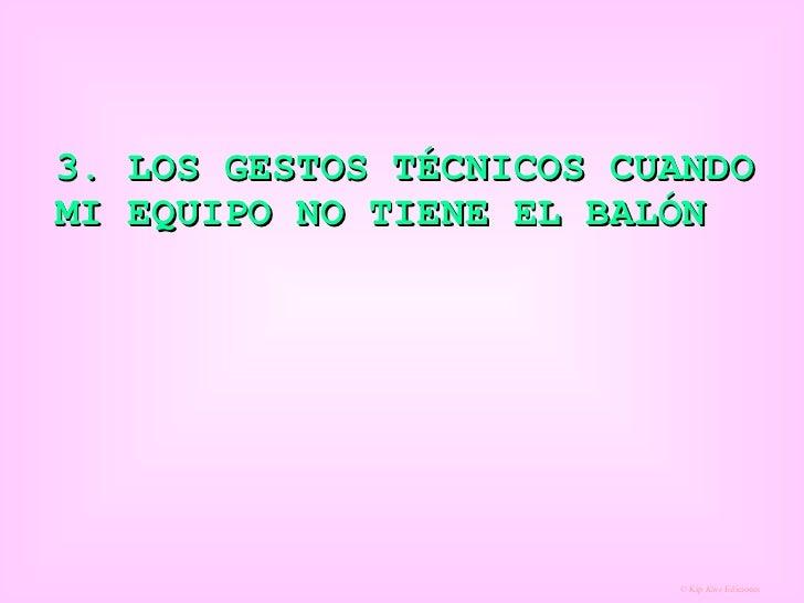 3. LOS GESTOS TÉCNICOS CUANDO MI EQUIPO NO TIENE EL BALÓN