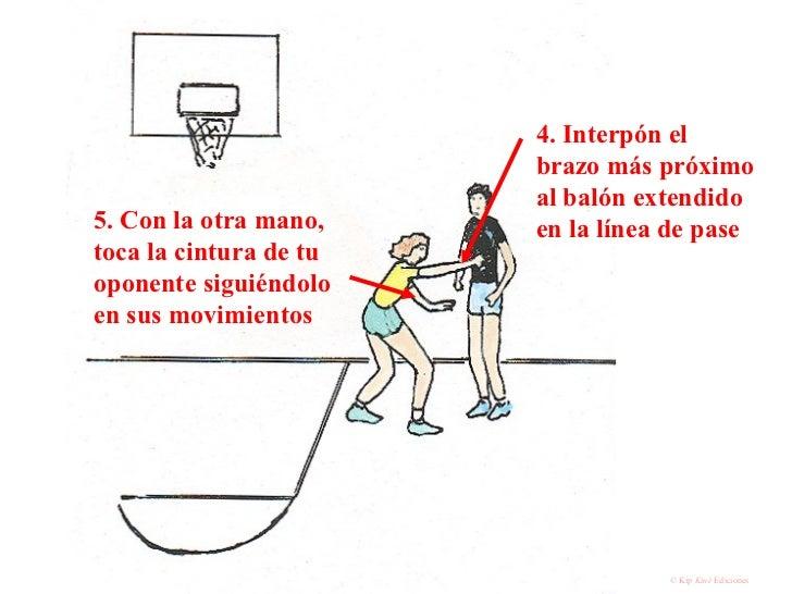 4. Interpón el brazo más próximo al balón extendido en la línea de pase 5. Con la otra mano, toca la cintura de tu oponent...