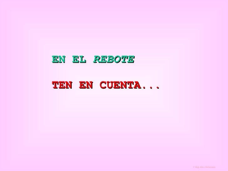 EN EL  REBOTE TEN EN CUENTA...