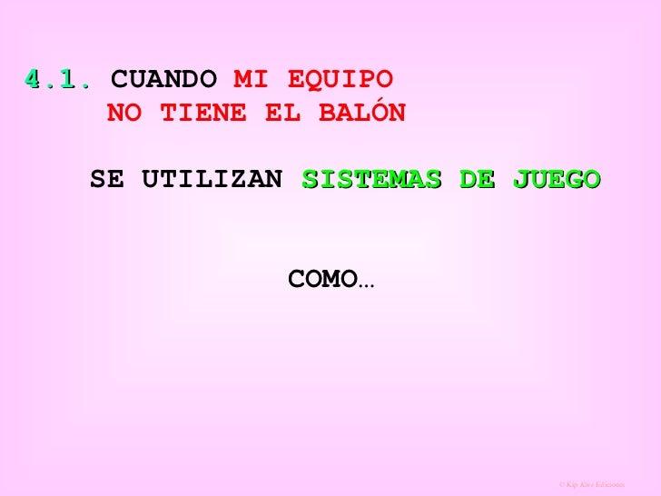 4.1.  CUANDO  MI EQUIPO  NO TIENE EL BALÓN   SE UTILIZAN  SISTEMAS DE JUEGO   COMO…