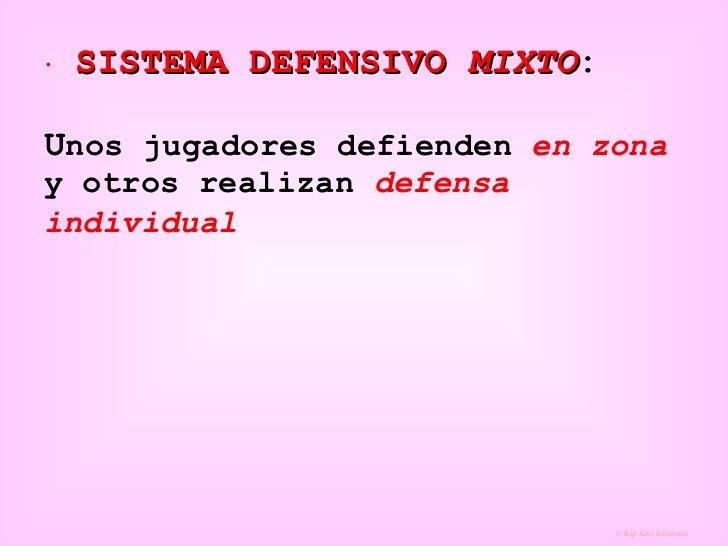 <ul><li>SISTEMA DEFENSIVO  MIXTO : U nos jugadores defienden  en zona  y otros realizan  defensa individual   </li></ul>