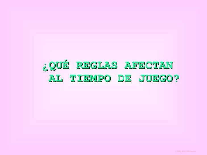 ¿QUÉ REGLAS AFECTAN  AL TIEMPO DE JUEGO?