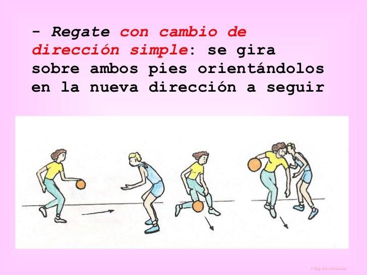 -  Regate  con cambio de dirección simple : se gira sobre ambos pies orientándolos en la nueva dirección a seguir