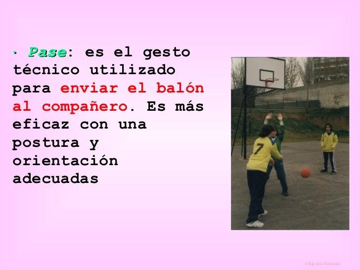    Pase : es el gesto técnico utilizado para  enviar el balón al compañero . Es más eficaz con una postura y orientación ...