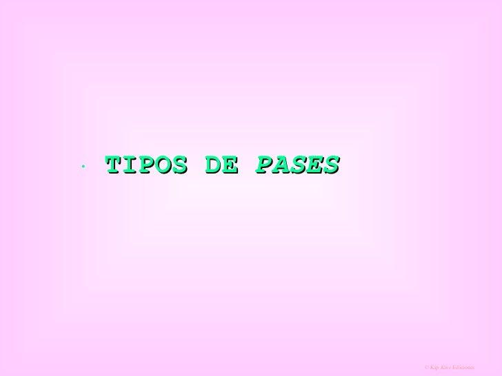 <ul><li>TIPOS DE  PASES </li></ul>