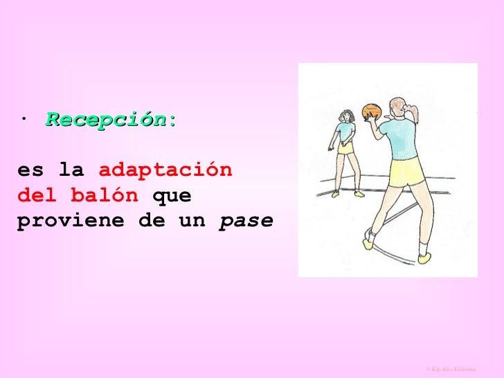·  Recepción : es la  adaptación del balón  que proviene de un  pase