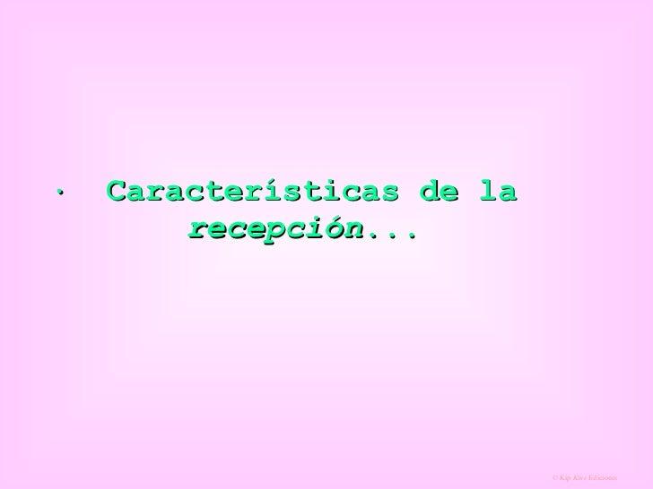    Características de la  recepción ...