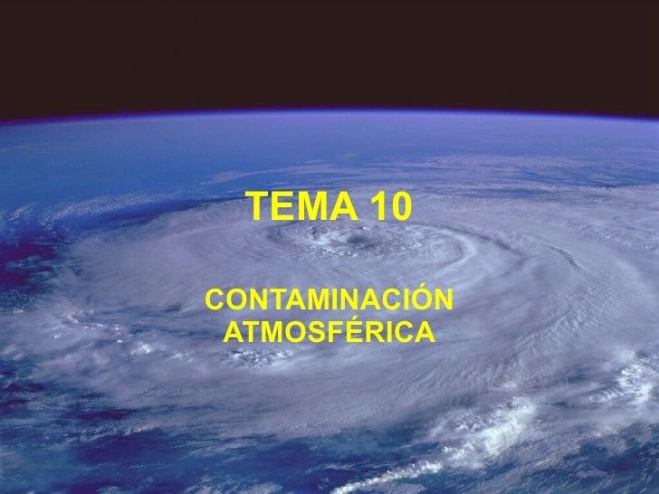 TEMA 10 CONTAMINACIÓN ATMOSFÉRICA