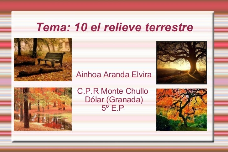 Tema: 10 el relieve terrestre Ainhoa Aranda Elvira C.P.R Monte Chullo  Dólar (Granada) 5º E.P