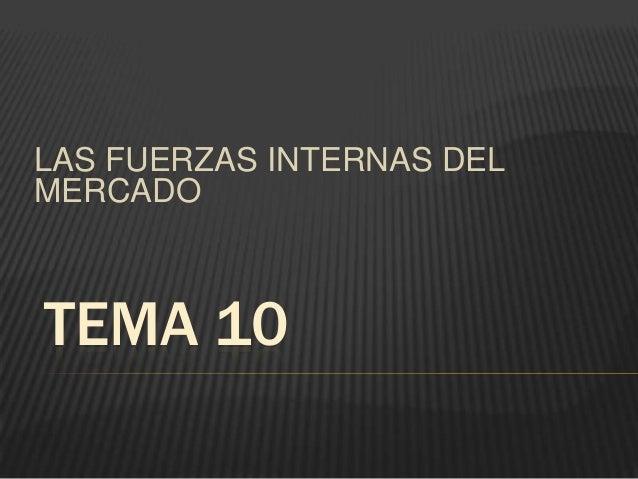 LAS FUERZAS INTERNAS DEL MERCADO  TEMA 10