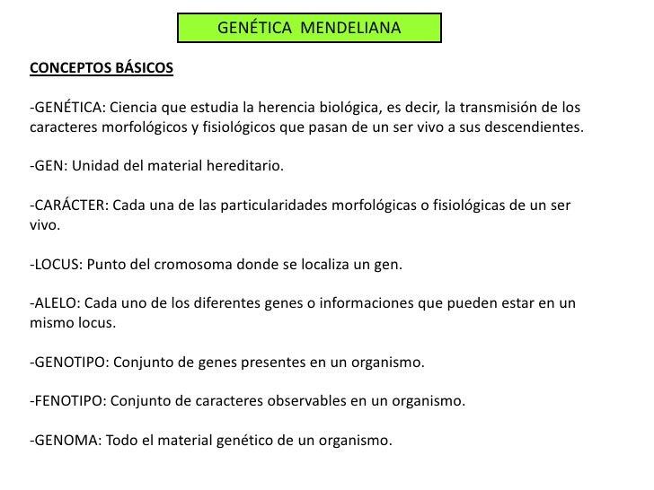 GENÉTICA MENDELIANACONCEPTOS BÁSICOS-GENÉTICA: Ciencia que estudia la herencia biológica, es decir, la transmisión de losc...