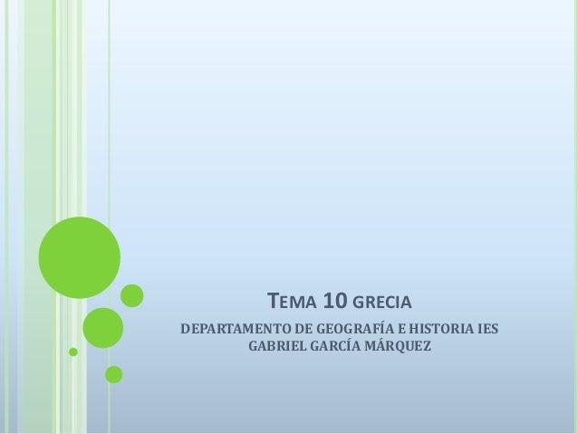 TEMA 10 GRECIADEPARTAMENTO DE GEOGRAFÍA E HISTORIA IES       GABRIEL GARCÍA MÁRQUEZ