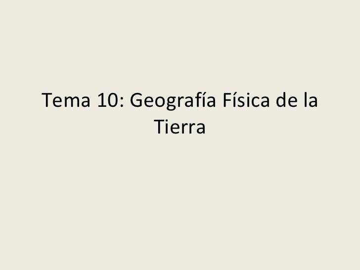 Tema 10: Geografía Física de la Tierra