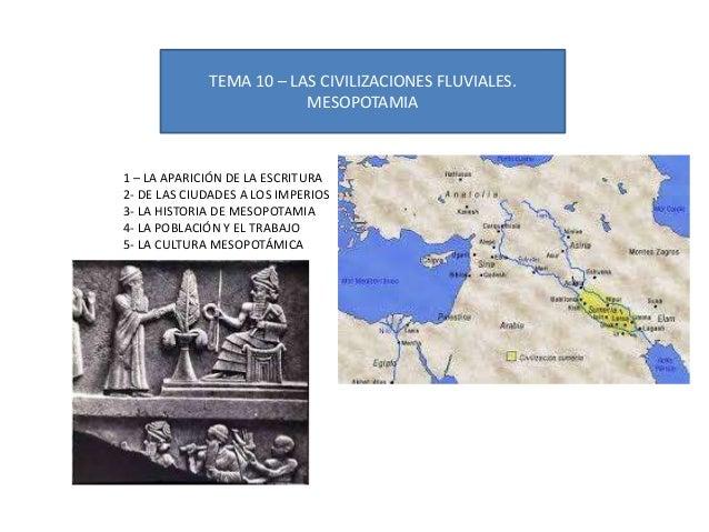 TEMA 10 – LAS CIVILIZACIONES FLUVIALES.                         MESOPOTAMIA1 – LA APARICIÓN DE LA ESCRITURA2- DE LAS CIUDA...