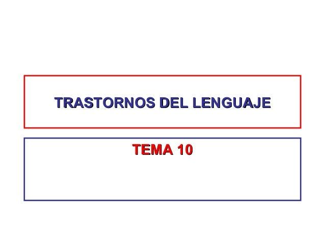 TRASTORNOS DEL LENGUAJETRASTORNOS DEL LENGUAJE TEMA 10TEMA 10