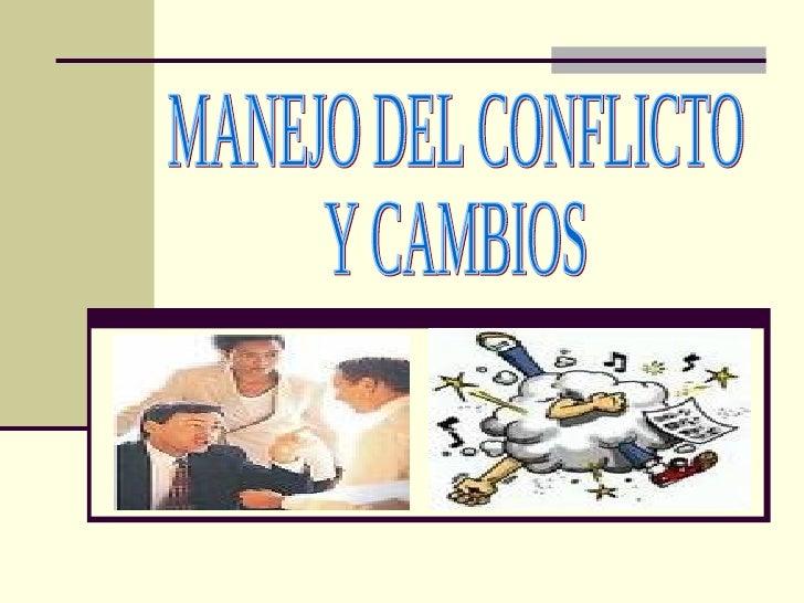 MANEJO DEL CONFLICTO  Y CAMBIOS