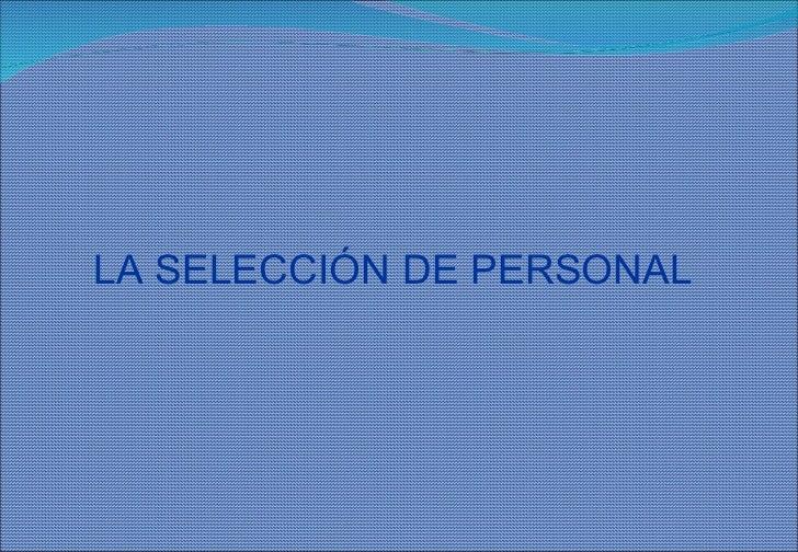 LA SELECCIÓN DE PERSONAL
