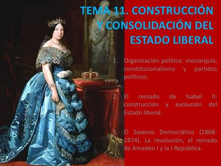 TEMA 11. CONSTRUCCIÓN   Y CONSOLIDACIÓN DEL         ESTADO LIBERAL      1. Organización política: monarquía,         const...